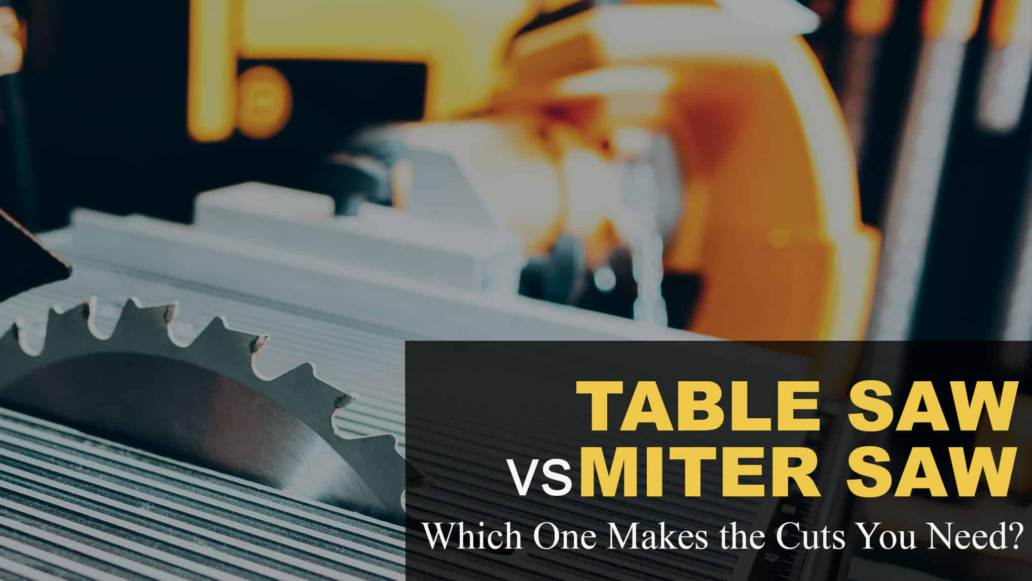 Table Saw vs Miter Saw - Which One Makes the Cuts You Need?