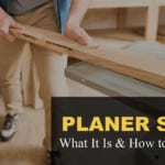 Planer Snipe: What It Is & How to Prevent It