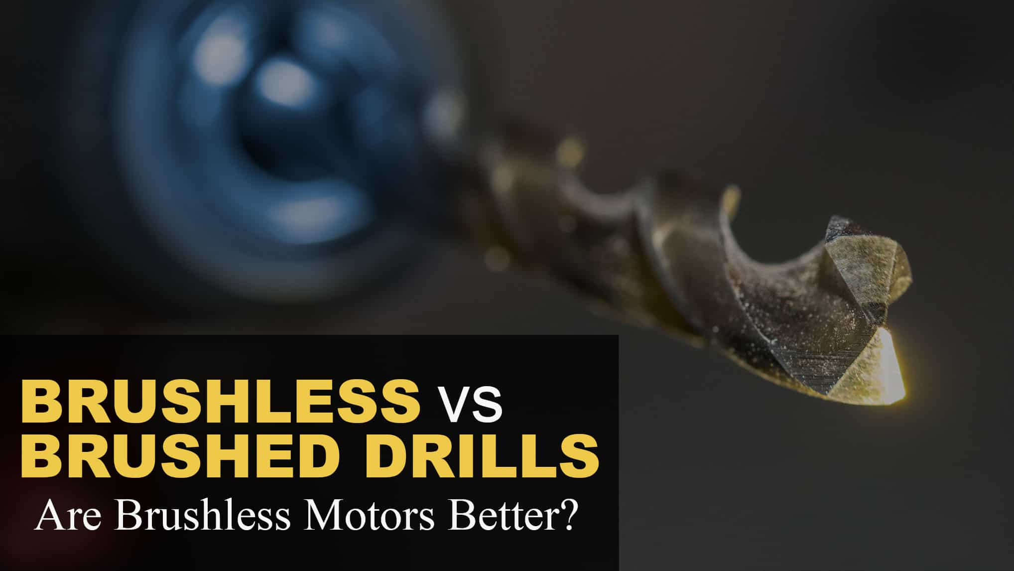 Brushless vs Brushed Drills: Are Brushless Motors Better?